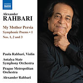 Alexander Rahbari: My Mother Persia, Vol. 1 — Symphonic Poems Nos. 1-3 by Various Artists