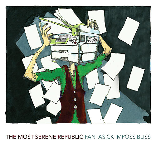 Fantasick Impossibliss by The Most Serene Republic