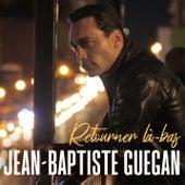 Retourner là-bas de Jean-Baptiste Guegan