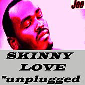 Skinny Love (Unplugged) by Joe