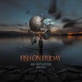 An Initiation (2010-2017) von Fish On Friday