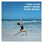 Yoga Club Happy Mood Piano Music by Various Artists