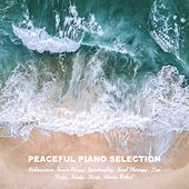 Peaceful Piano Selection for Relaxation, Inner Focus, Spirituality, Soul Therapy, Zen, Yoga, Study, Sleep, Stress Relief von Various Artists