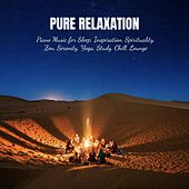 Pure Relaxation: Piano Music for Sleep, Inspiration, Spirituality, Zen, Serenity, Yoga, Study, Chill, Lounge von Various Artists
