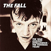 The War Against Intelligence - The Fontana Years de The Fall