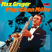 Max Greger Plays Glenn Miller von Max Greger