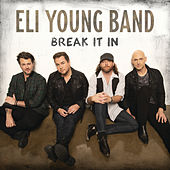 Break It In by Eli Young Band