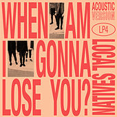 When Am I Gonna Lose You (Acoustic) de Local Natives