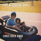 Good Ol' Days by Chris Buck Band