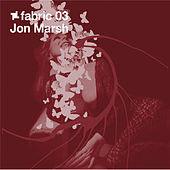 fabric 03: Jon Marsh (DJ Mix) by Various Artists