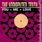 You + Me = Love by The Undisputed Truth