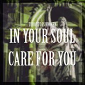 In Your Soul / Care For You von Toronto Is Broken
