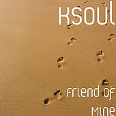 Friend of Mine by KSoul