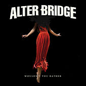 Wouldn't You Rather de Alter Bridge