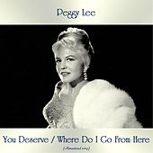 You Deserve / Where Do I Go From Here (All Tracks Remastered) von Peggy Lee