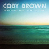 Persephone (Best Is yet to Come) de Coby Brown