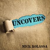 Uncovers by Mick Kolassa