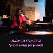 Lyrical Songs for Friends by Liudmila Knyazeva