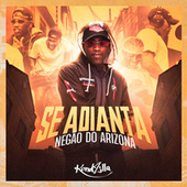 Se Adianta by MC Negão do Arizona