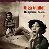 The Music of Cuba - The Queen of Bolero, Volume  2 by Olga Guillot