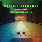 The Doctrine of Transformation Through Love 1 by Michael Cashmore