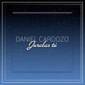 Jurabas Tu de Daniel Cardozo