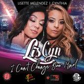 I Can't Change Your Mind (Remixes) von LisCyn
