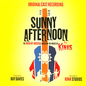 Sunny Afternoon (The New Hit Musical Based on the Music of The Kinks) di Original London Cast of Sunny Afternoon