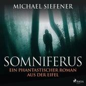 Somniferus - Ein phantastischer Roman aus der Eifel (Ungekürzt) von Michael Siefener