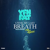 Until My Last Breath de Yfn Fat