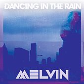 Dancing in the Rain by Melvin
