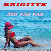 Neh Nah Nah de Brigitte