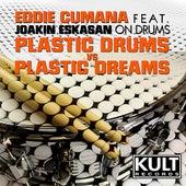 Plastic Dreams VS Plastic Drums (Plastic Drums Part 2) [feat. Joakin Eskasan] - EP by Eddie Cumana