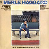 A Working Man Can't Get Nowhere de Merle Haggard