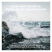 Calm and Peaceful Piano Music Background: Relaxation, Zen, Serenity, Inspiration, Wellness, Harmony, Meditation, Soft, Chill by Various Artists