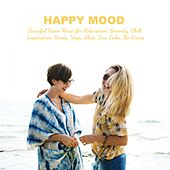 Happy Mood: Peaceful Piano Music for Relaxation, Serenity, Chill, Inspiration, Study, Yoga, Sleep, Zen, Calm, No Stress by Various Artists