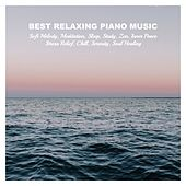 Best Relaxing Piano Music: Soft Melody, Meditation, Sleep, Study, Zen, Inner Peace, Stress Relief, Chill, Serenity, Soul Healing von Various Artists