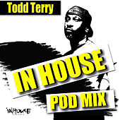 InHouse PodMix-mixed by: Todd Terry by Various Artists