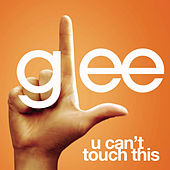 U Can't Touch This (Glee Cast Version) by Glee Cast