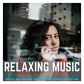 Relaxing Music: Chill, Zen, Yoga, Meditation, Study, Sleep, Focus, Peaceful, Calm, Soft, Slow by Various Artists