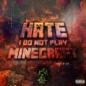 I Do Not Play Minecraft by Ha.Te.