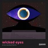 Wicked Eyes by Ryan Murgatroyd