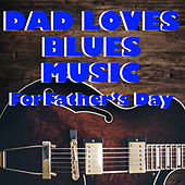 Dad Loves Blues Music For Father's Day by Various Artists