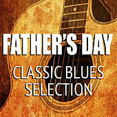 Father's Day Classic Blues Selection von Various Artists