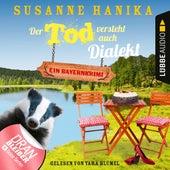 Der Tod versteht auch Dialekt - Bayernkrimi - Sofia und die Hirschgrund-Morde, Teil 6 (Ungekürzt) von Susanne Hanika