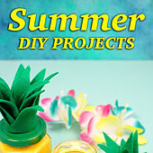Summer DIY Projects by Various Artists