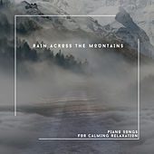 Rain Across The Mountains - Piano Songs For Calming Relaxation von Relaxing Chill Out Music