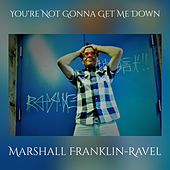 You're Not Gonna Get Me Down von Marshall Franklin-Ravel