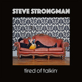 Tired of Talkin' de Steve Strongman