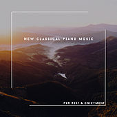 New Classical Piano Music For Rest & Enjoyment von Relaxing Chill Out Music